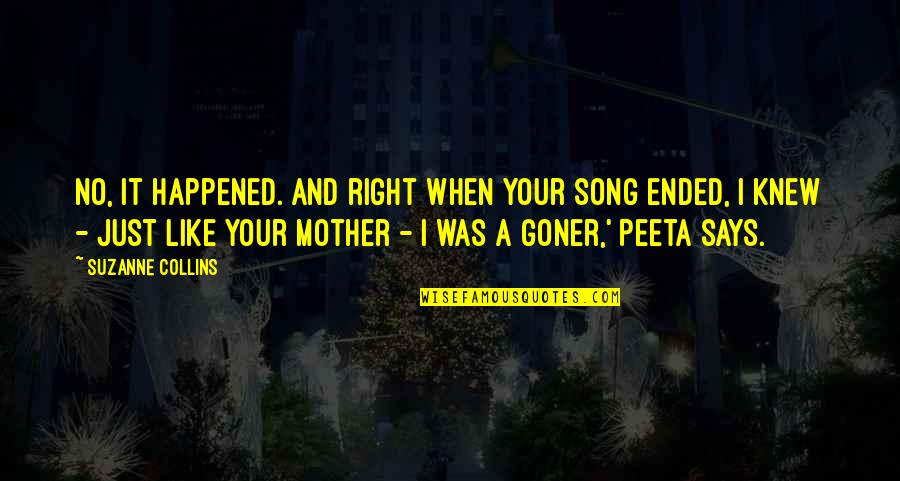 Peeta Quotes By Suzanne Collins: No, it happened. And right when your song