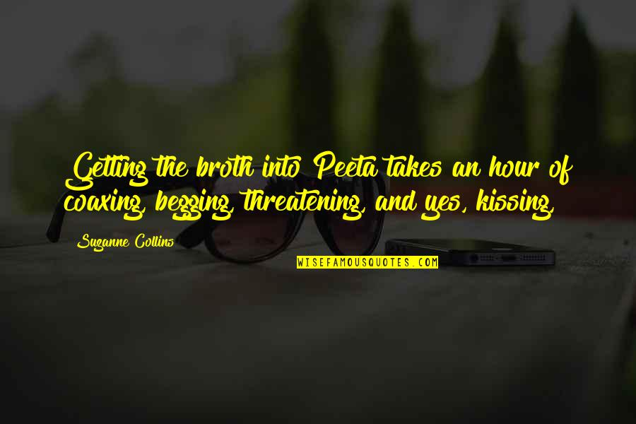Peeta Quotes By Suzanne Collins: Getting the broth into Peeta takes an hour