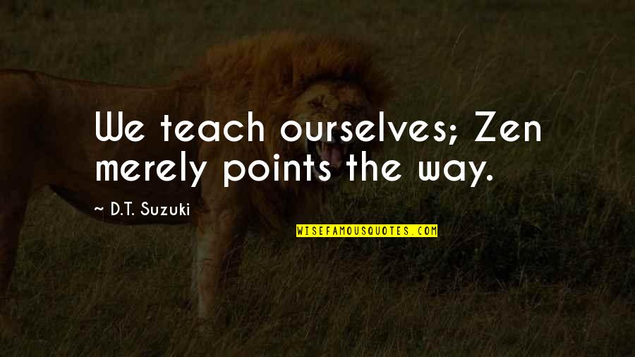 Peg Cat Quotes By D.T. Suzuki: We teach ourselves; Zen merely points the way.