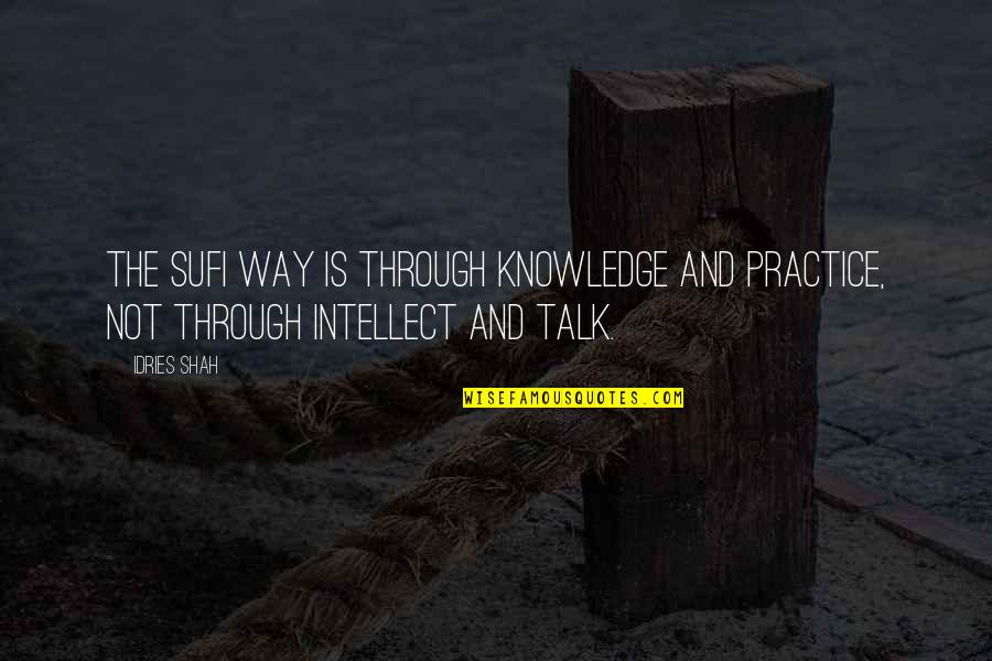 Peg Cat Quotes By Idries Shah: The Sufi way is through knowledge and practice,