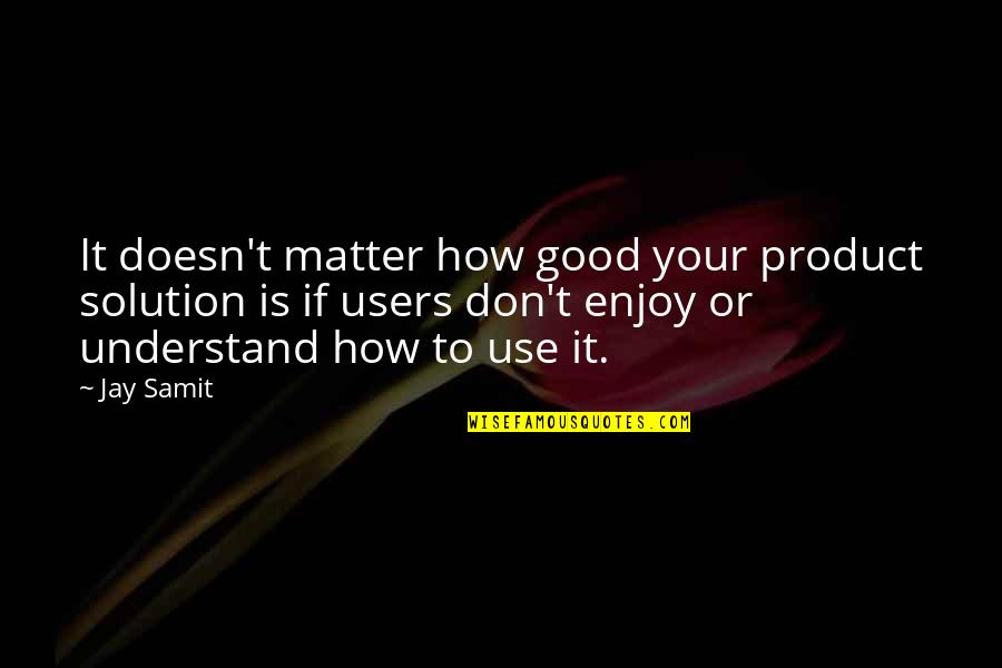 Peg Cat Quotes By Jay Samit: It doesn't matter how good your product solution