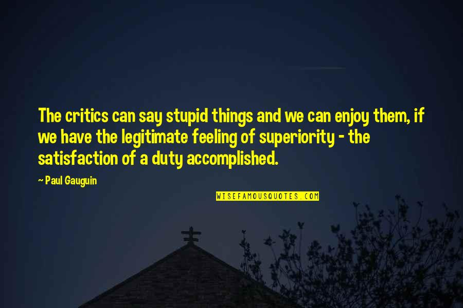 Peg Cat Quotes By Paul Gauguin: The critics can say stupid things and we