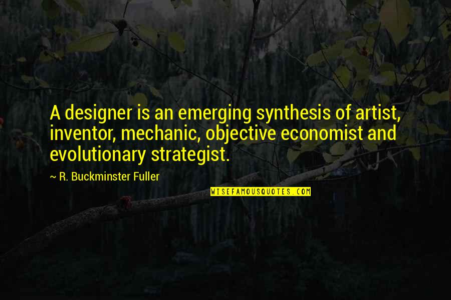 Peg Cat Quotes By R. Buckminster Fuller: A designer is an emerging synthesis of artist,