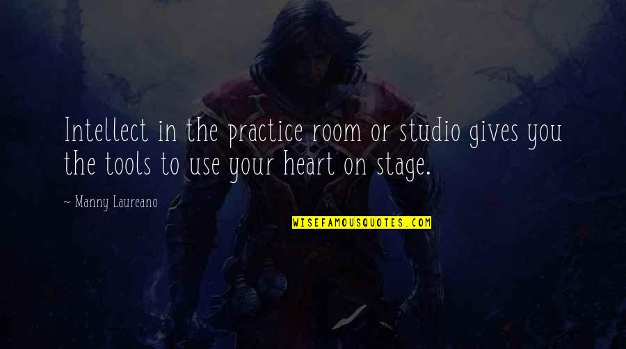 Peg It Board Quotes By Manny Laureano: Intellect in the practice room or studio gives