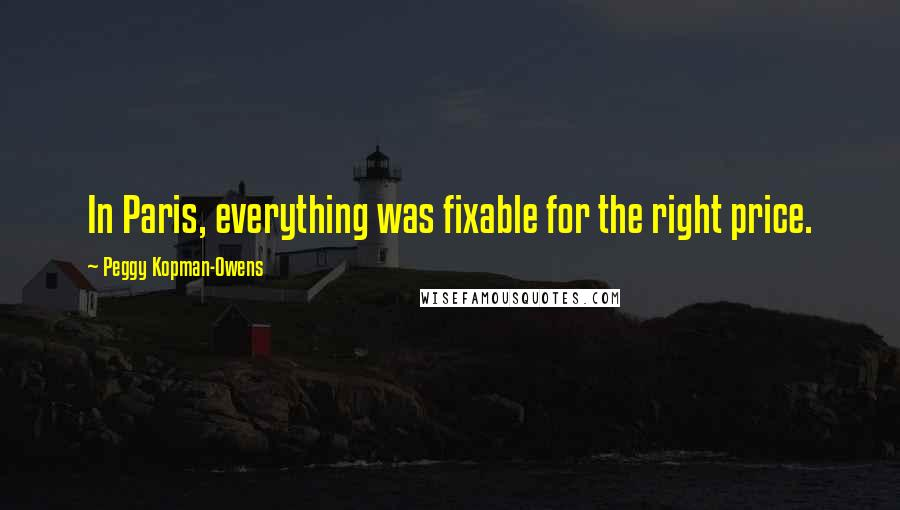 Peggy Kopman-Owens quotes: In Paris, everything was fixable for the right price.
