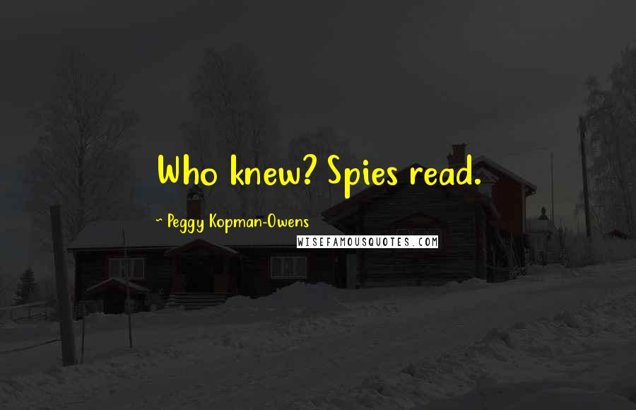 Peggy Kopman-Owens quotes: Who knew? Spies read.