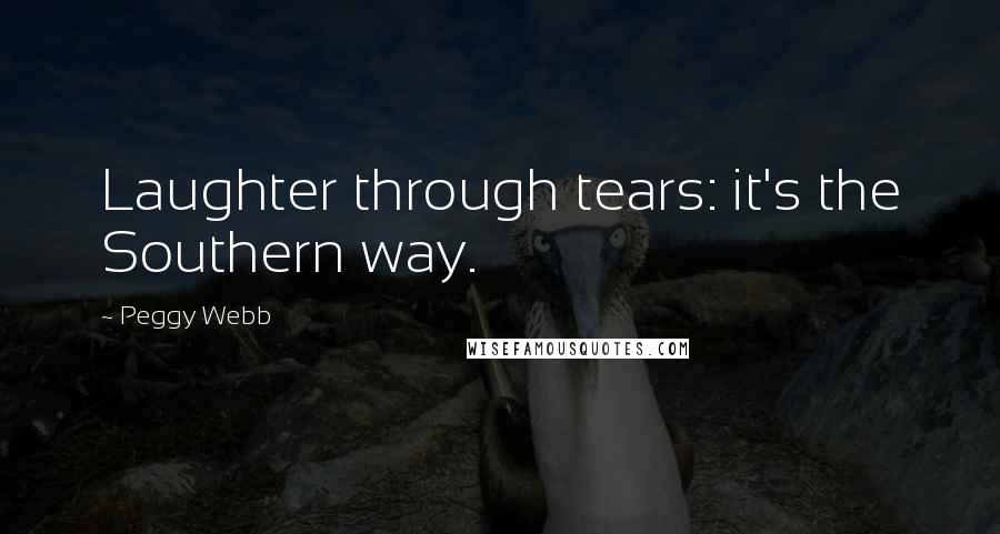 Peggy Webb quotes: Laughter through tears: it's the Southern way.