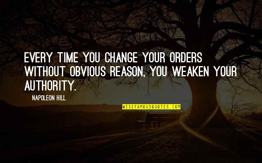 Peignoirs Quotes By Napoleon Hill: Every time you change your orders without obvious