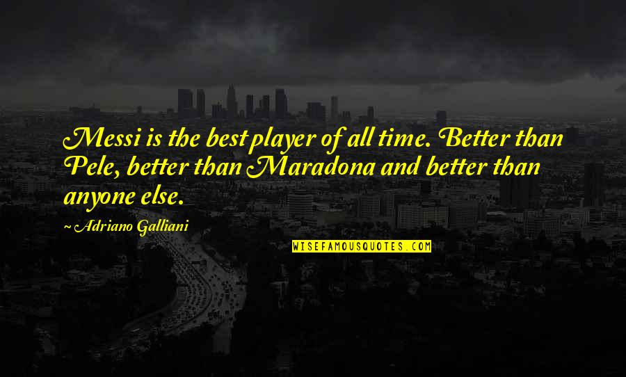 Pele Messi Quotes By Adriano Galliani: Messi is the best player of all time.