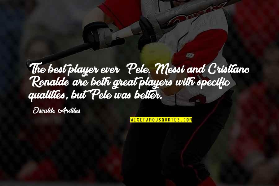 Pele Messi Quotes By Osvaldo Ardiles: The best player ever? Pele. Messi and Cristiano