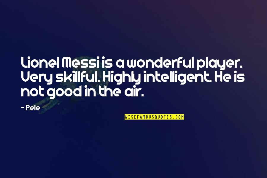 Pele Messi Quotes By Pele: Lionel Messi is a wonderful player. Very skillful.