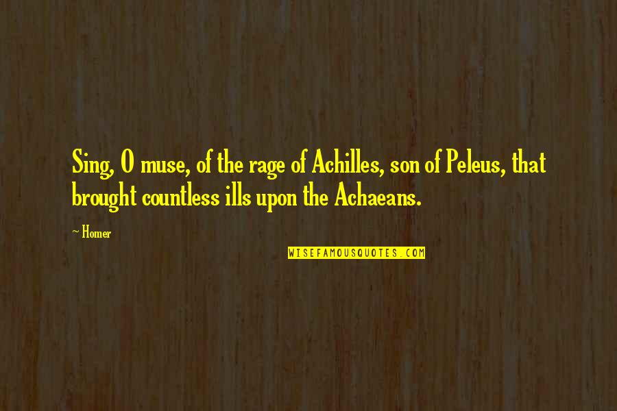 Peleus Quotes By Homer: Sing, O muse, of the rage of Achilles,