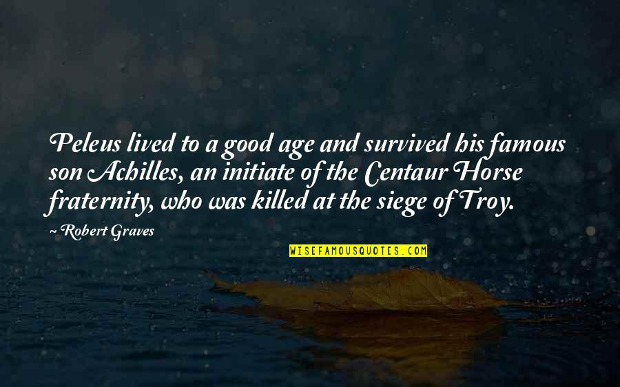 Peleus Quotes By Robert Graves: Peleus lived to a good age and survived