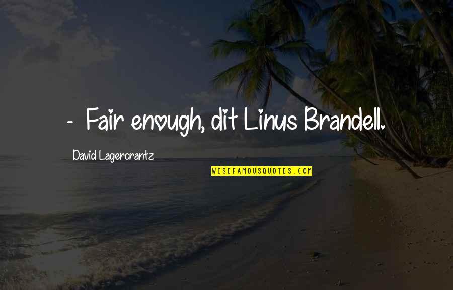 Pelvises Quotes By David Lagercrantz: - Fair enough, dit Linus Brandell.