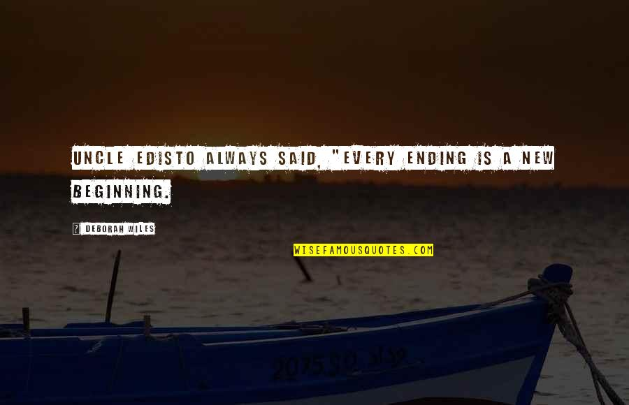 """Pelvises Quotes By Deborah Wiles: Uncle Edisto always said, """"Every ending is a"""