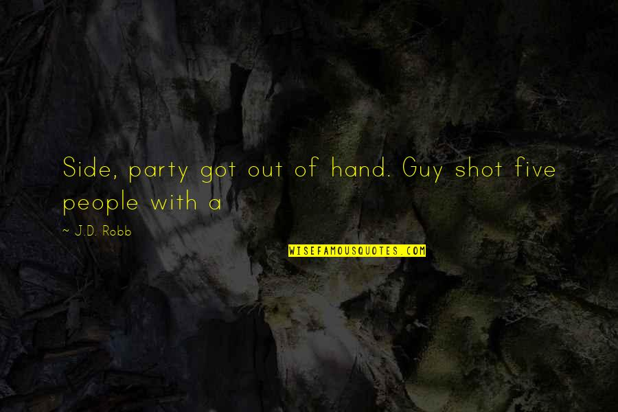 Pelvises Quotes By J.D. Robb: Side, party got out of hand. Guy shot