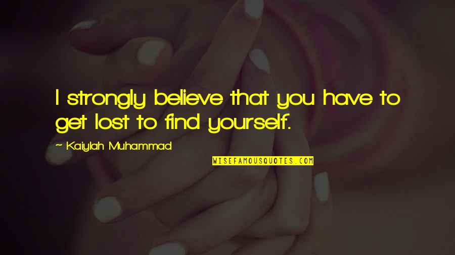 Pelvises Quotes By Kaiylah Muhammad: I strongly believe that you have to get