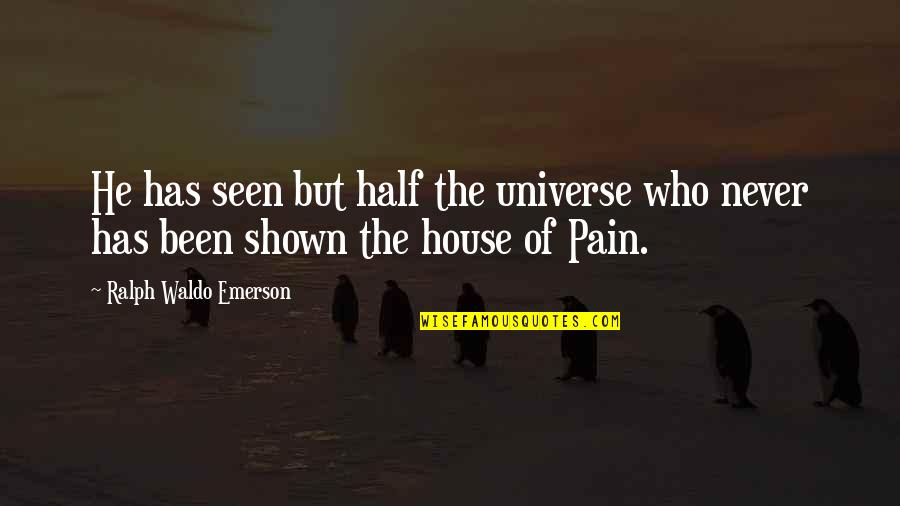 Pelvises Quotes By Ralph Waldo Emerson: He has seen but half the universe who