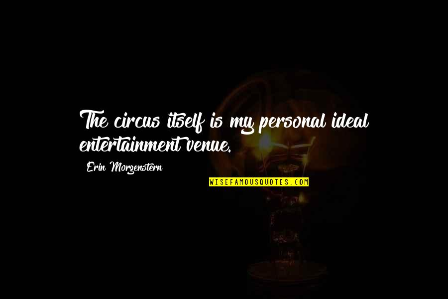 Pemberly Quotes By Erin Morgenstern: The circus itself is my personal ideal entertainment