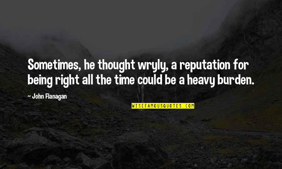 Pemberly Quotes By John Flanagan: Sometimes, he thought wryly, a reputation for being