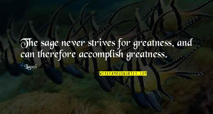 Pemberly Quotes By Laozi: The sage never strives for greatness, and can