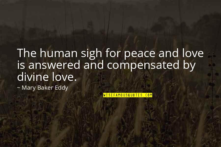 Pemberly Quotes By Mary Baker Eddy: The human sigh for peace and love is
