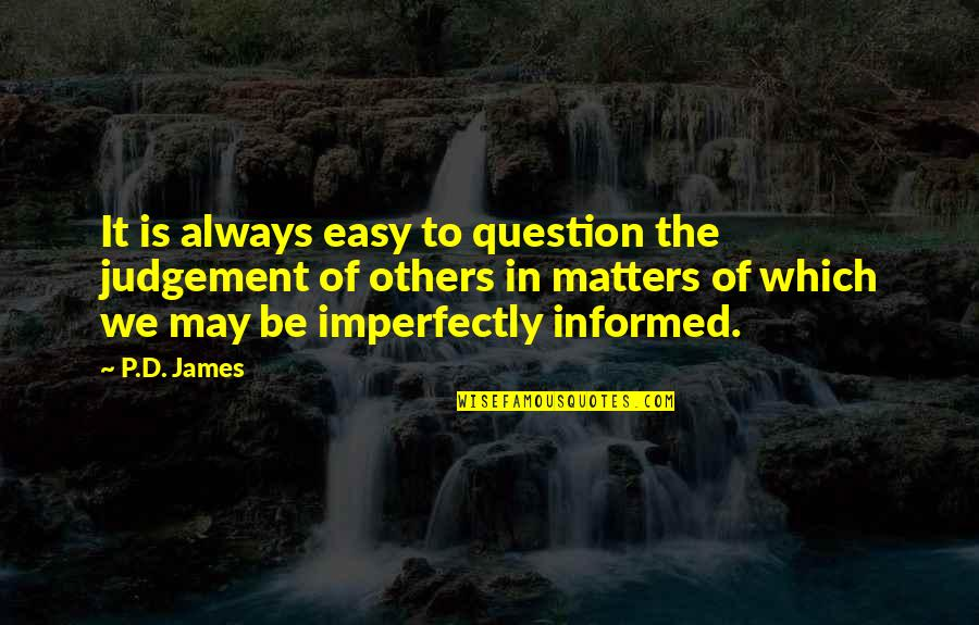 Pemberly Quotes By P.D. James: It is always easy to question the judgement