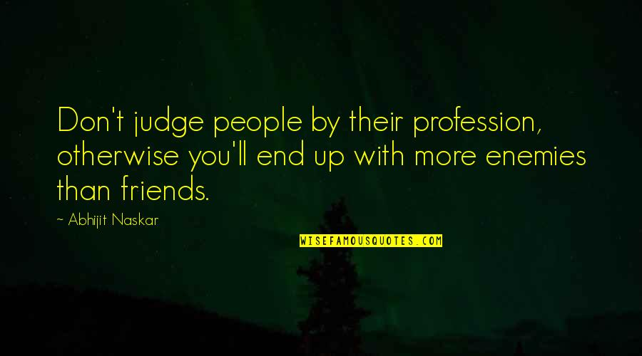 Pencil Pusher Quotes By Abhijit Naskar: Don't judge people by their profession, otherwise you'll