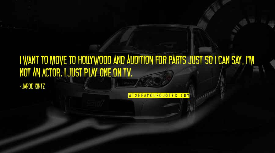 Pencil Pusher Quotes By Jarod Kintz: I want to move to Hollywood and audition