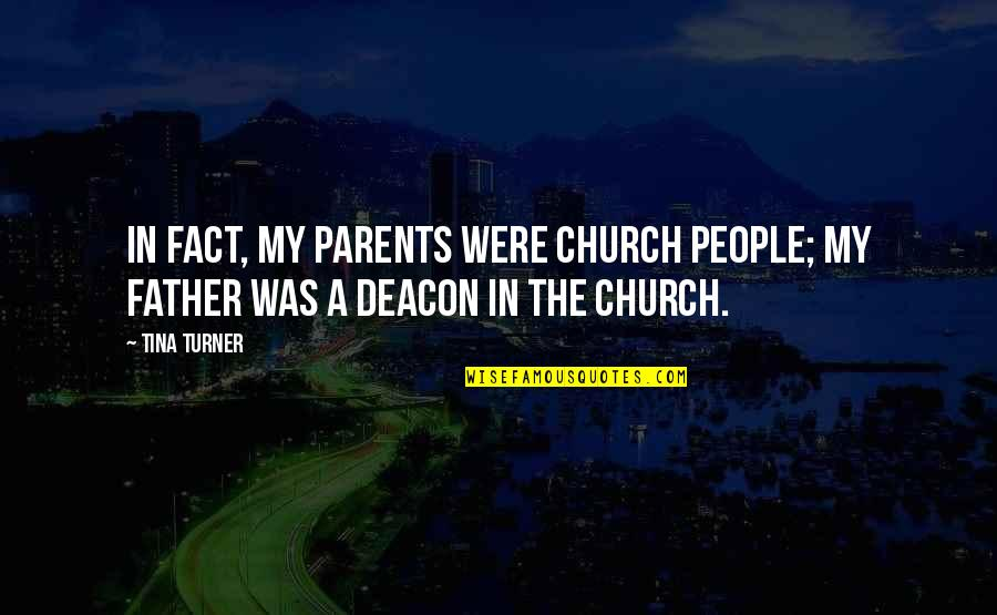 Pencil Pusher Quotes By Tina Turner: In fact, my parents were church people; my