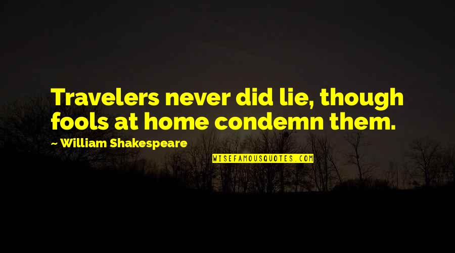 Pencil Pusher Quotes By William Shakespeare: Travelers never did lie, though fools at home