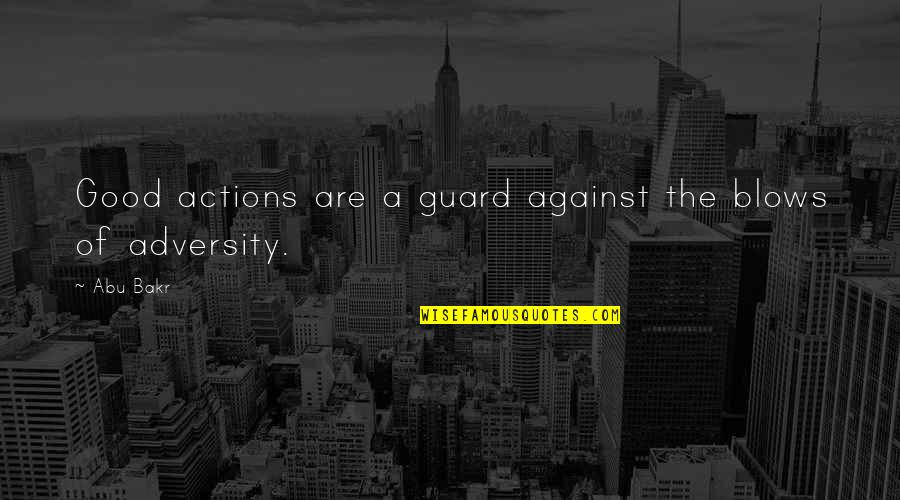 Pencilled Quotes By Abu Bakr: Good actions are a guard against the blows