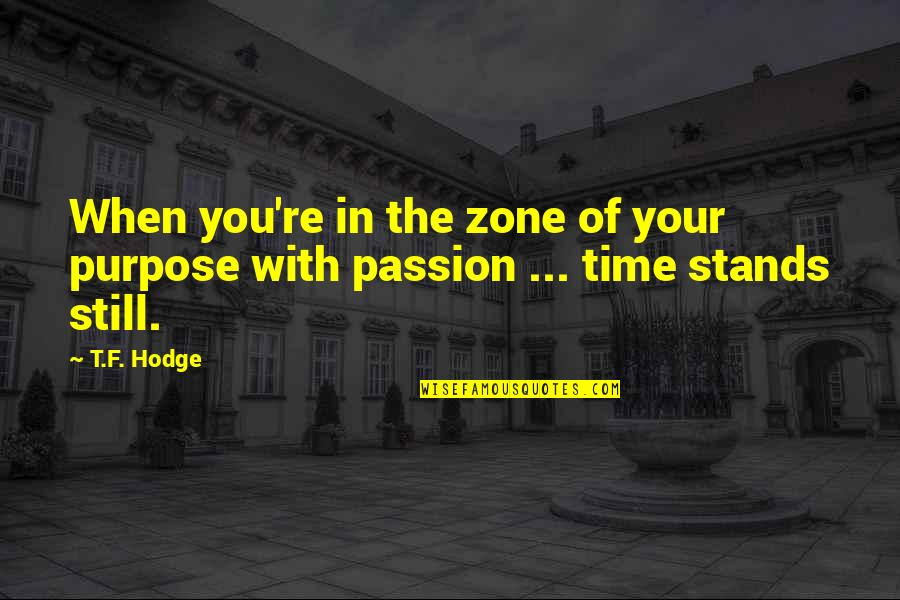 Pencilled Quotes By T.F. Hodge: When you're in the zone of your purpose
