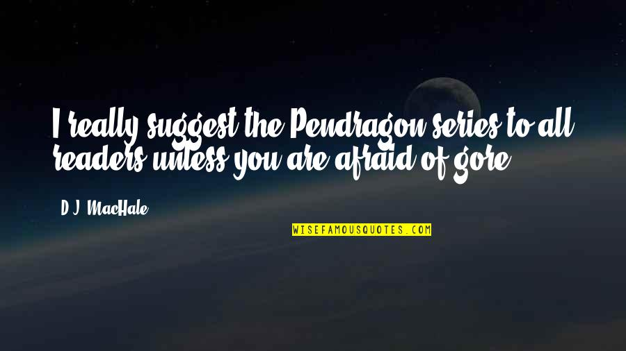 Pendragon Quotes By D.J. MacHale: I really suggest the Pendragon series to all