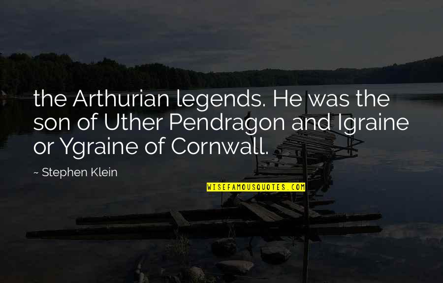 Pendragon Quotes By Stephen Klein: the Arthurian legends. He was the son of