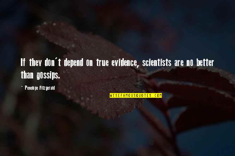 Penelope Fitzgerald Quotes By Penelope Fitzgerald: If they don't depend on true evidence, scientists