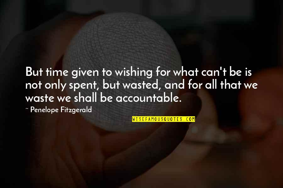 Penelope Fitzgerald Quotes By Penelope Fitzgerald: But time given to wishing for what can't