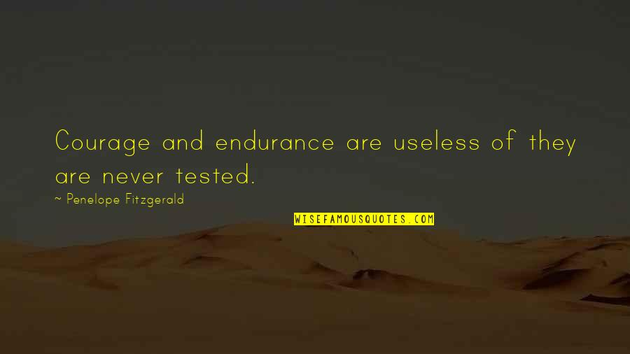 Penelope Fitzgerald Quotes By Penelope Fitzgerald: Courage and endurance are useless of they are