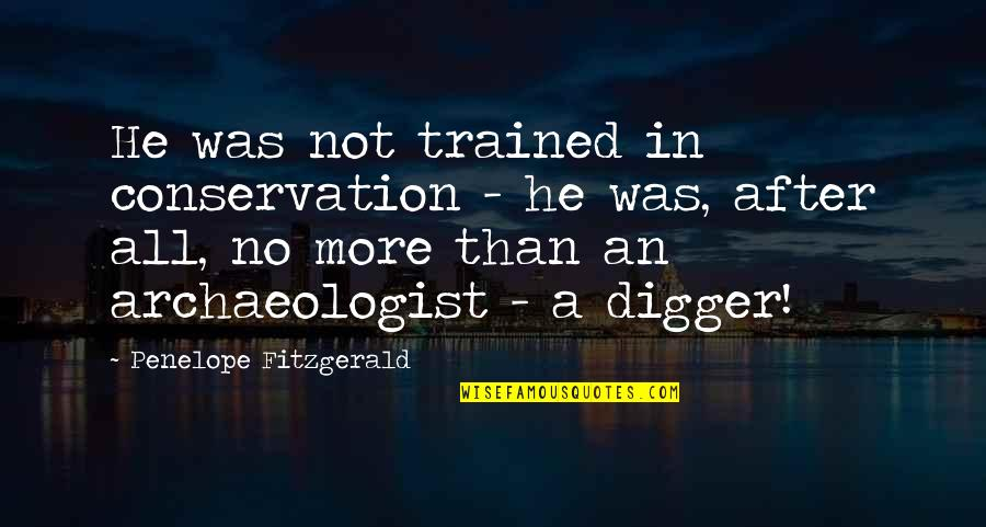 Penelope Fitzgerald Quotes By Penelope Fitzgerald: He was not trained in conservation - he
