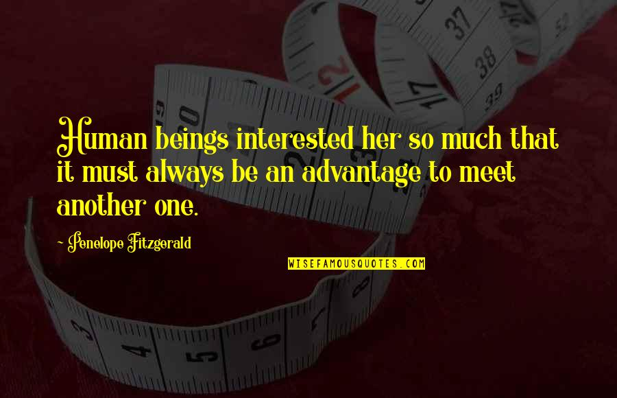 Penelope Fitzgerald Quotes By Penelope Fitzgerald: Human beings interested her so much that it