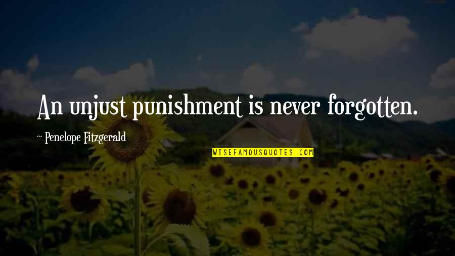 Penelope Fitzgerald Quotes By Penelope Fitzgerald: An unjust punishment is never forgotten.