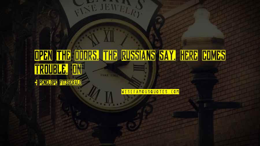 Penelope Fitzgerald Quotes By Penelope Fitzgerald: Open the doors, the Russians say, here comes