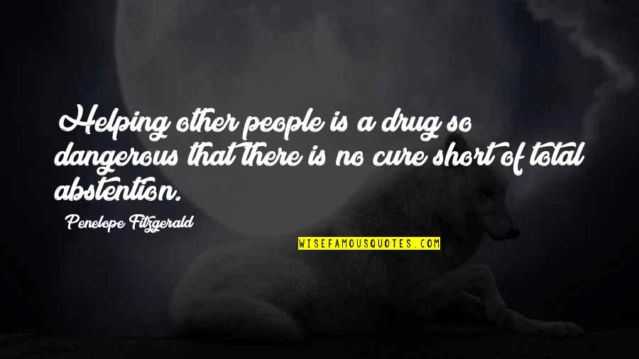 Penelope Fitzgerald Quotes By Penelope Fitzgerald: Helping other people is a drug so dangerous