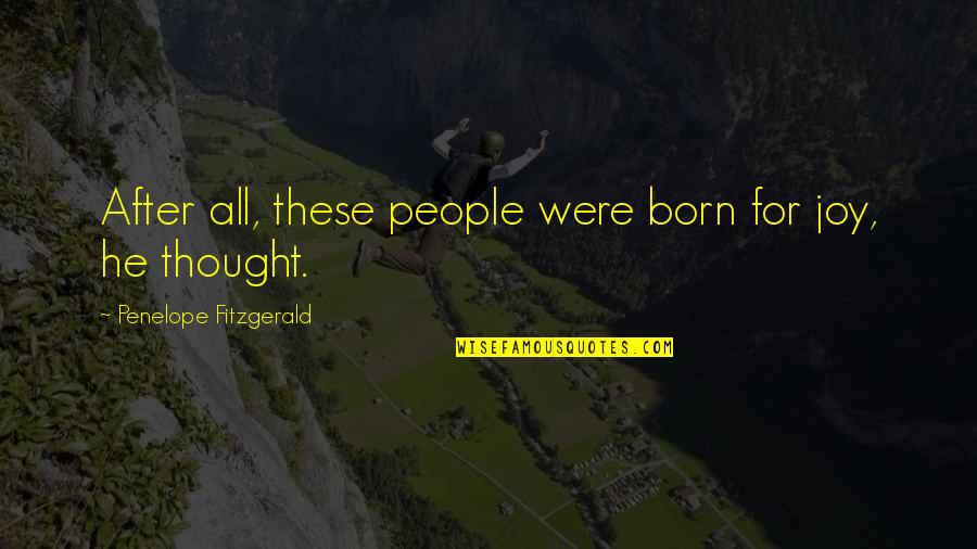 Penelope Fitzgerald Quotes By Penelope Fitzgerald: After all, these people were born for joy,