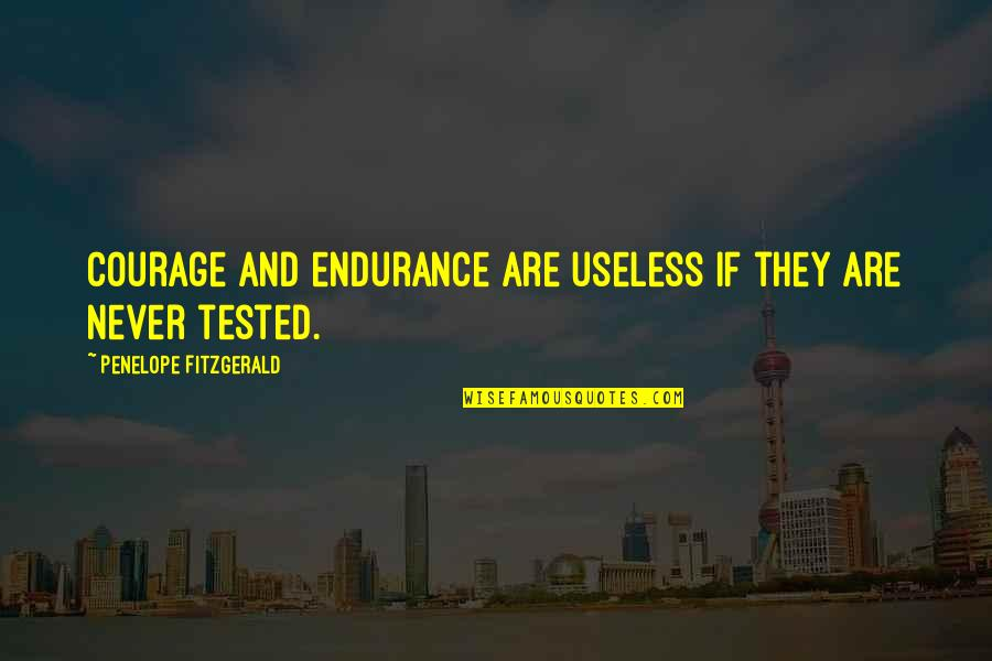 Penelope Fitzgerald Quotes By Penelope Fitzgerald: Courage and endurance are useless if they are