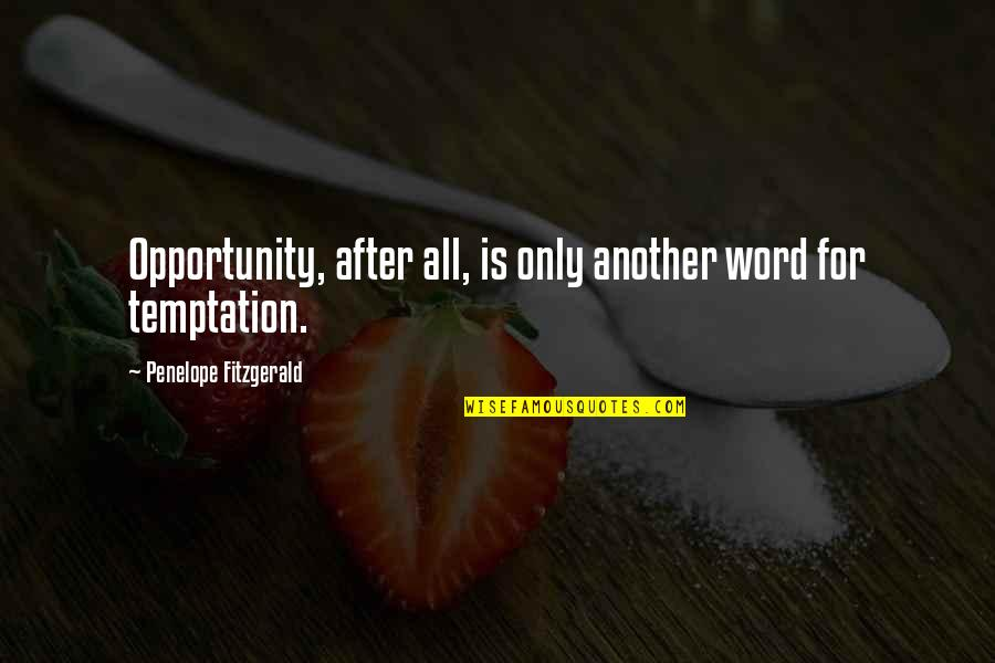 Penelope Fitzgerald Quotes By Penelope Fitzgerald: Opportunity, after all, is only another word for