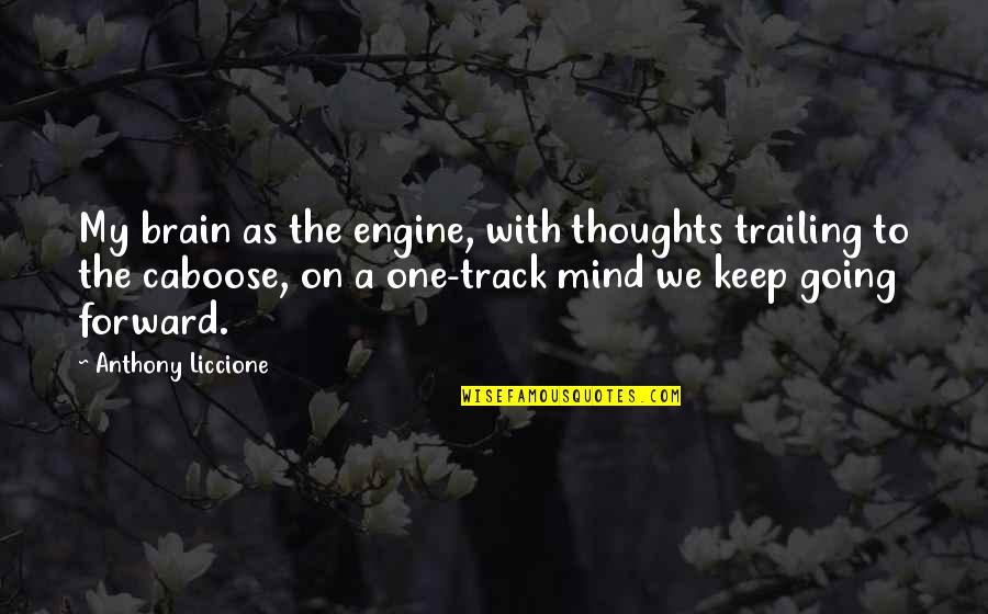 Penelope Gilliatt Quotes By Anthony Liccione: My brain as the engine, with thoughts trailing