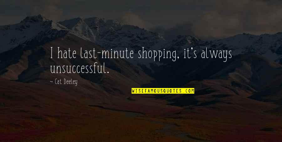 Penelope Gilliatt Quotes By Cat Deeley: I hate last-minute shopping, it's always unsuccessful.