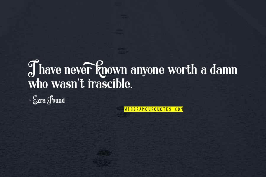 Penelope Gilliatt Quotes By Ezra Pound: I have never known anyone worth a damn