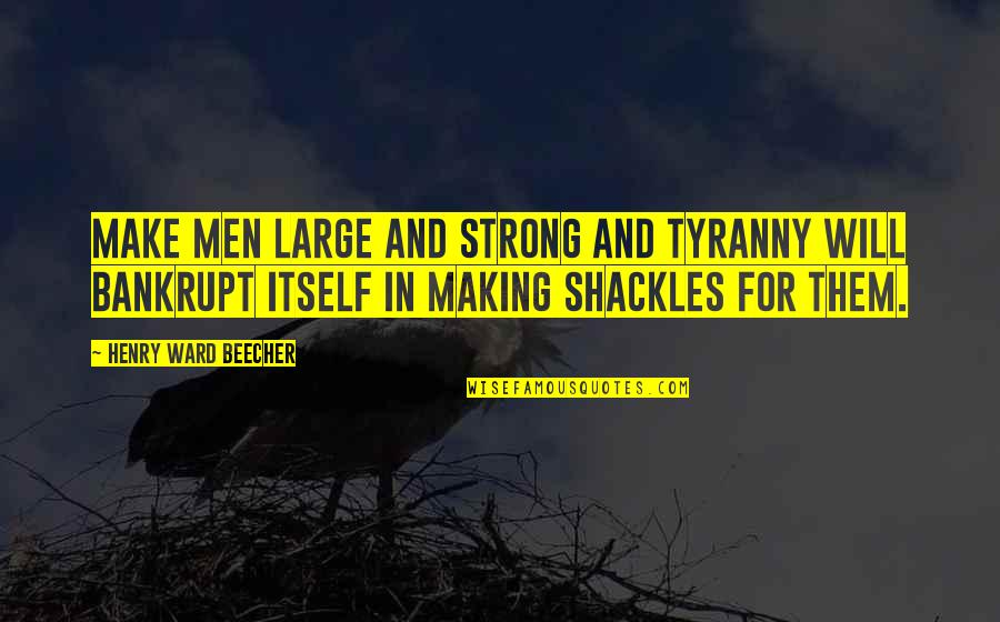Penelope Gilliatt Quotes By Henry Ward Beecher: Make men large and strong and tyranny will